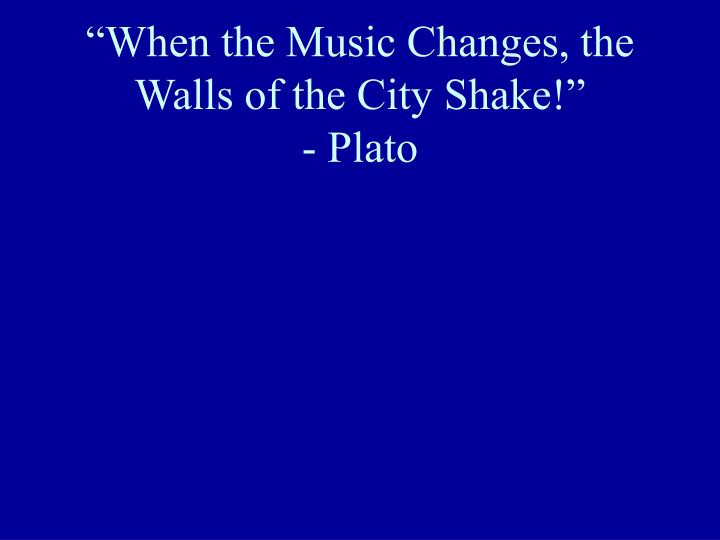 """""""When the Music Changes, the Walls of the City Shake!"""""""