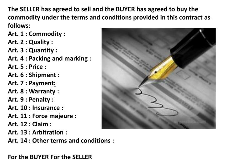 The SELLER has agreed to sell and the BUYER has agreed to buy the commodity under the terms and conditions provided in this contract as follows: