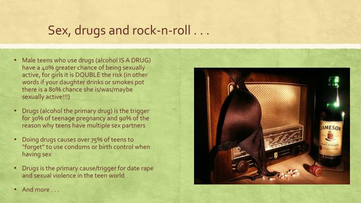 Sex, drugs and rock-n-roll . . .