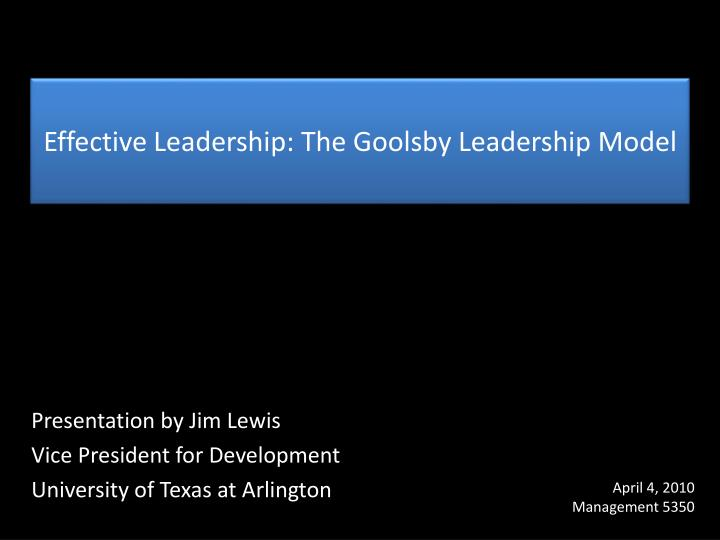 Effective leadership the goolsby leadership model