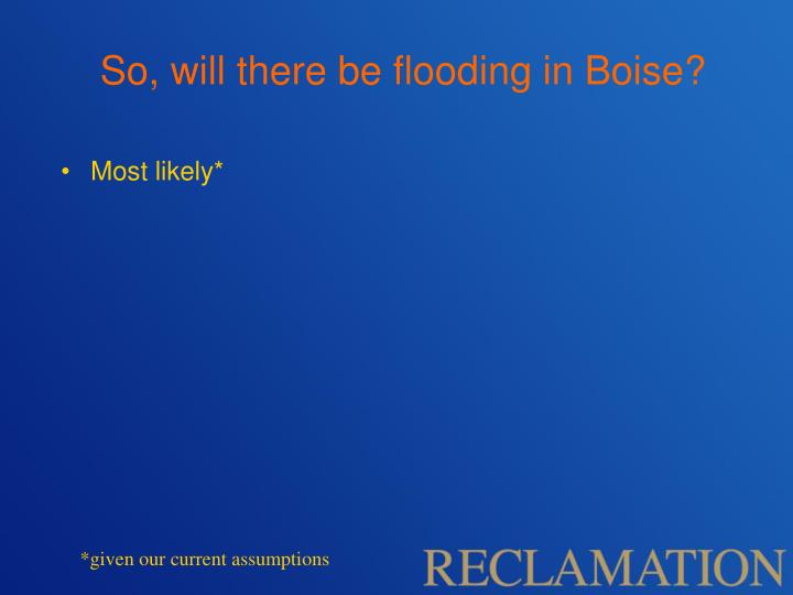 So, will there be flooding in Boise?