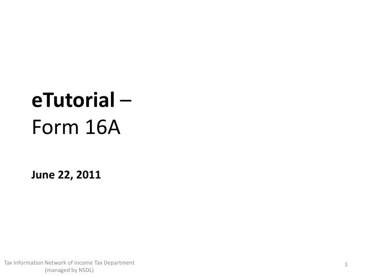Etutorial form 16a june 22 2011