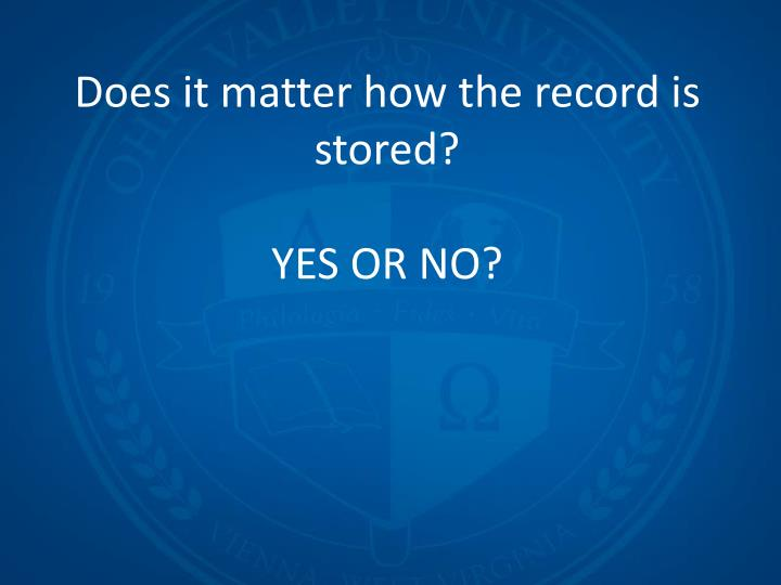 Does it matter how the record is stored?