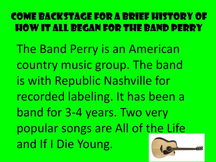 Come backstage for a brief history of how it all began for The Band Perry