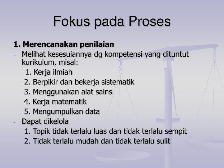 Fokus pada Proses