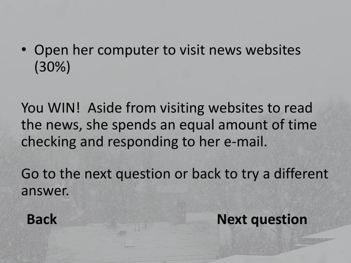Open her computer to visit news websites (30%)