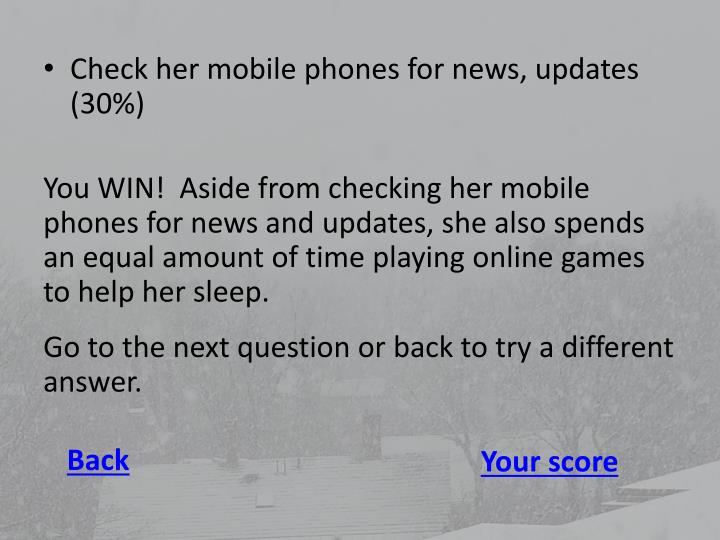 Check her mobile phones for news, updates (30%)