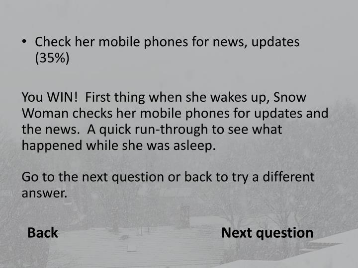 Check her mobile phones for news, updates (35%)