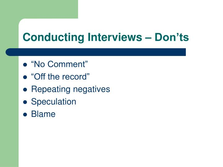 Conducting Interviews – Don'ts