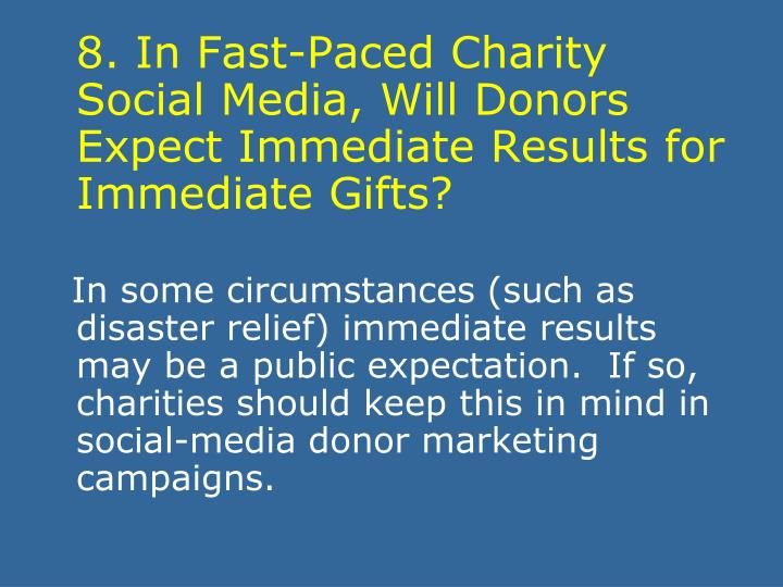 8. In Fast-Paced Charity Social Media, Will Donors Expect Immediate Results for Immediate Gifts?