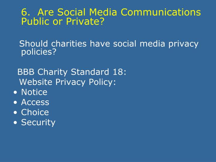 6.  Are Social Media Communications Public or Private?