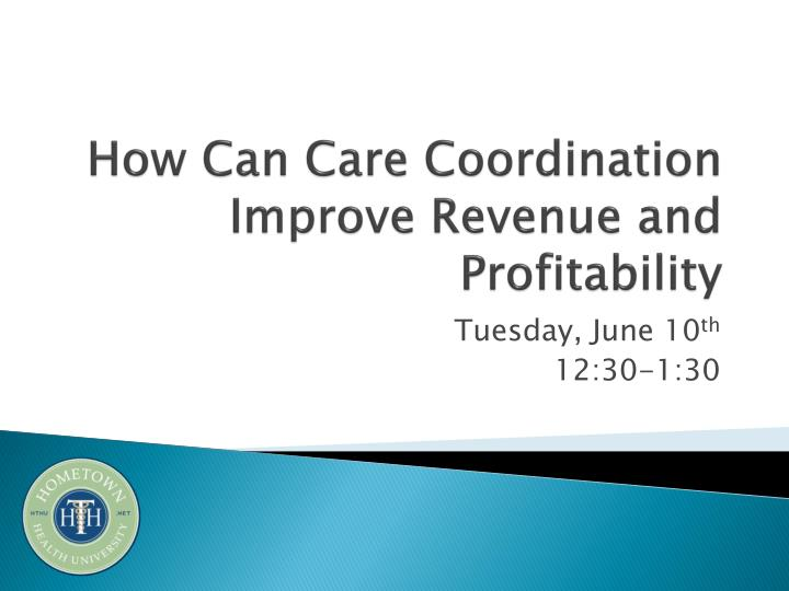 How can care coordination improve revenue and profitability