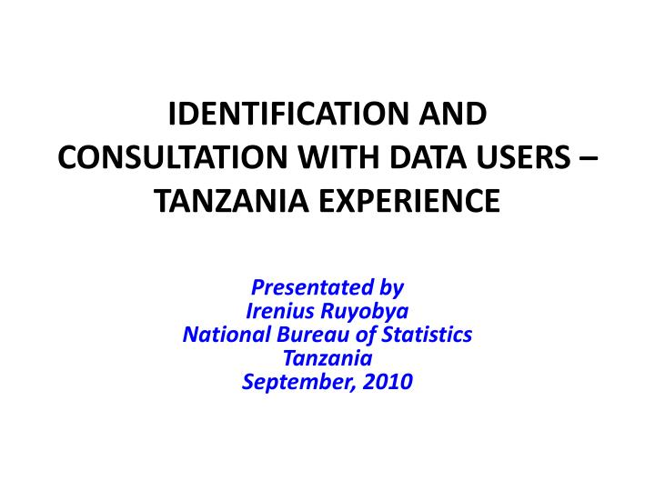Identification and consultation with data users tanzania experience