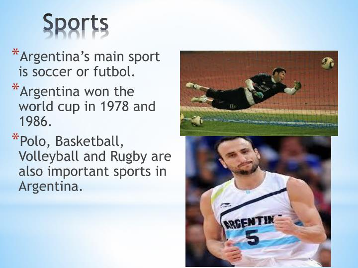 Argentina's main sport is soccer or futbol.