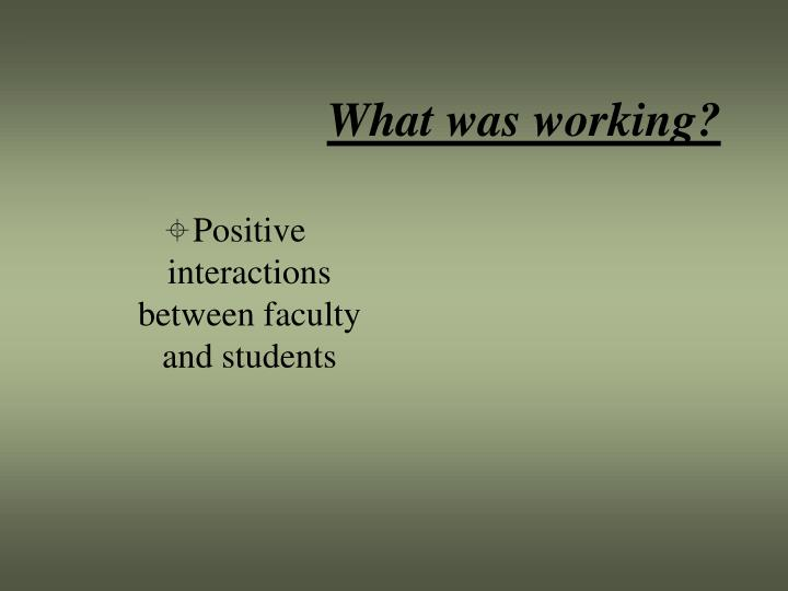 What was working?