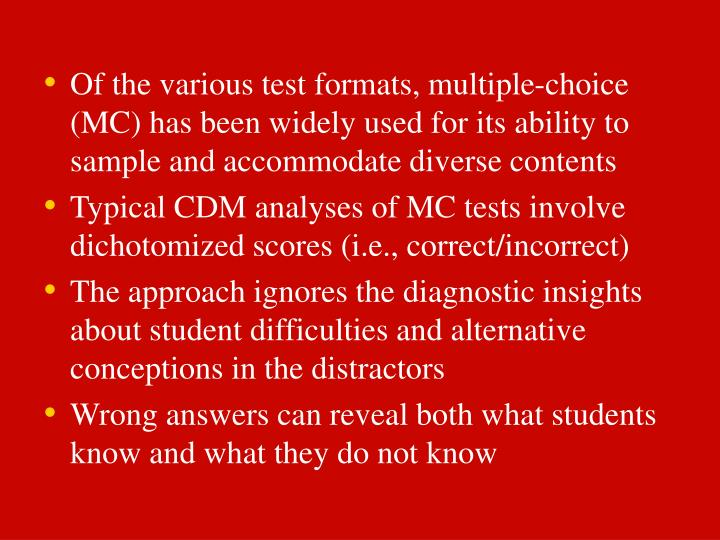 Of the various test formats, multiple-choice (MC) has been widely used for its ability to sample and accommodate diverse contents