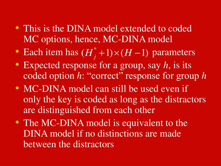 This is the DINA model extended to coded MC options, hence, MC-DINA model