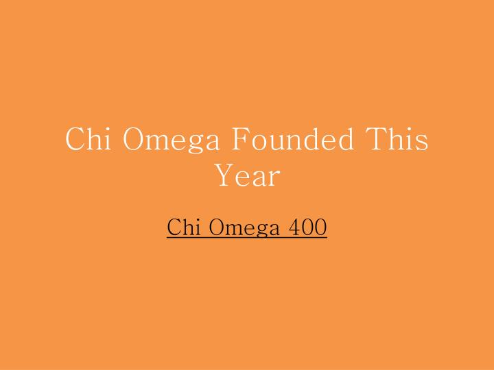 Chi Omega Founded This Year