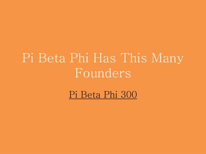 Pi Beta Phi Has This Many Founders