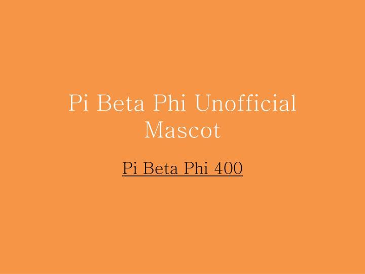 Pi Beta Phi Unofficial Mascot