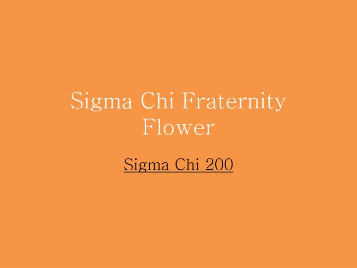 Sigma Chi Fraternity Flower