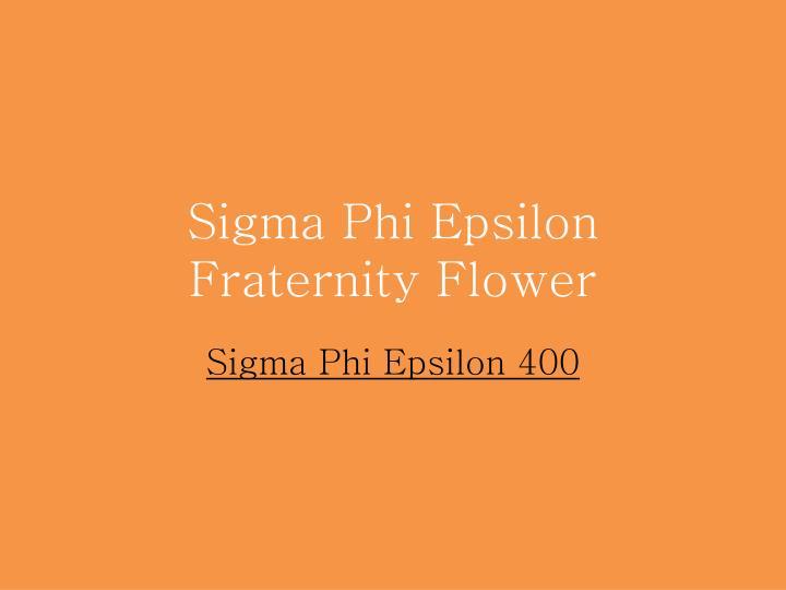 Sigma Phi Epsilon Fraternity Flower