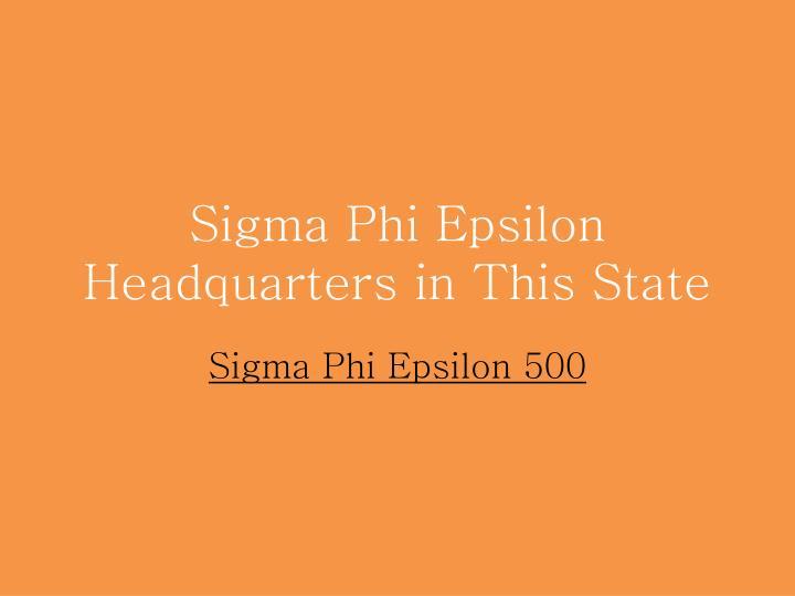Sigma Phi Epsilon Headquarters in This State