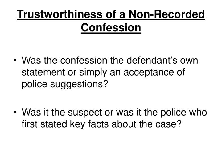 Trustworthiness of a Non-Recorded Confession