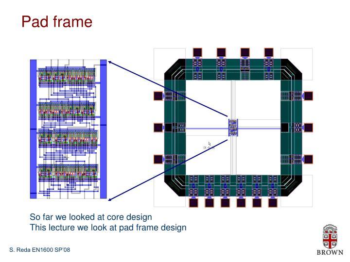 Pad frame