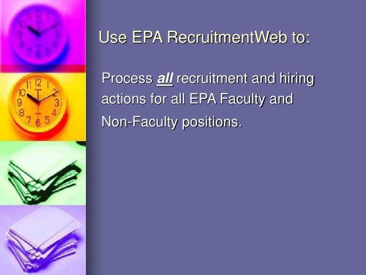 Use EPA RecruitmentWeb to:
