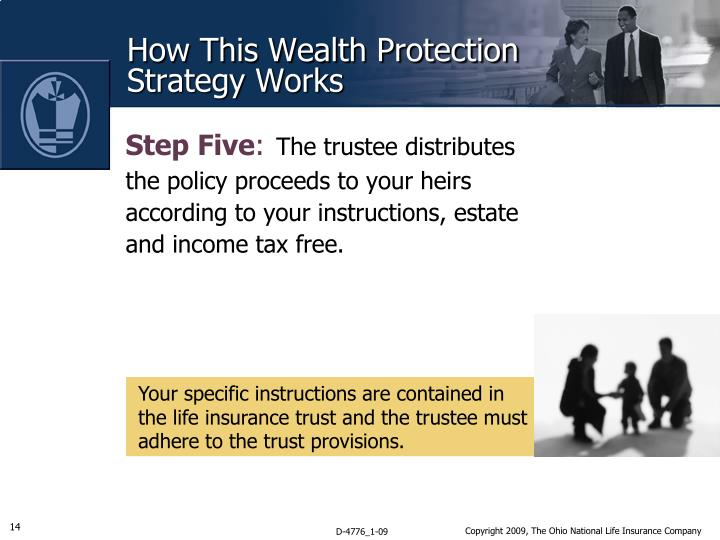 Your specific instructions are contained in the life insurance trust and the trustee must adhere to the trust provisions.