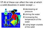17 all of these can affect the rate at which a solid dissolves in water except