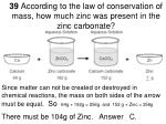 39 according to the law of conservation of mass how much zinc was present in the zinc carbonate