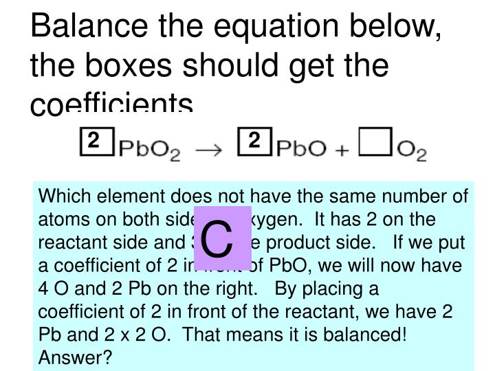 Balance the equation below, the boxes should get the coefficients.
