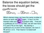 balance the equation below the boxes should get the coefficients