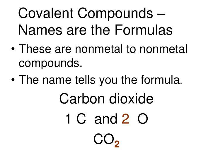 Covalent Compounds –