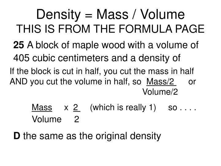 Density = Mass / Volume