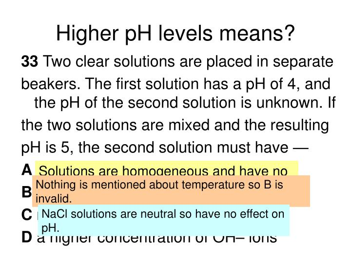 Higher pH levels means?