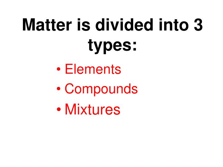 Matter is divided into 3 types: