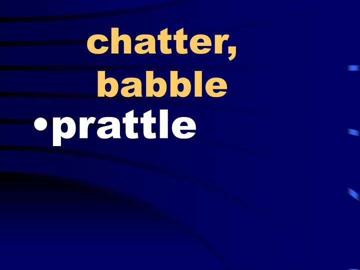 chatter, babble