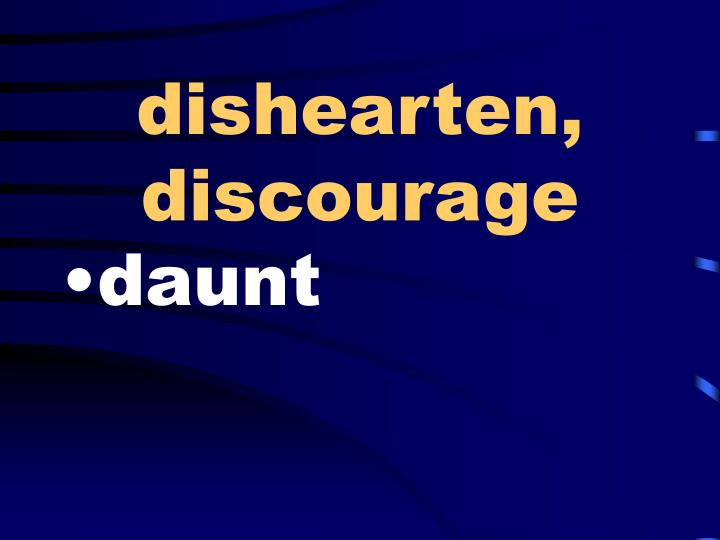 dishearten, discourage