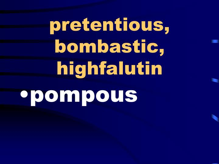 pretentious, bombastic, highfalutin