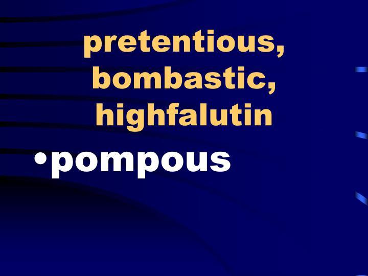 pretentious, bombastic, highfalutin