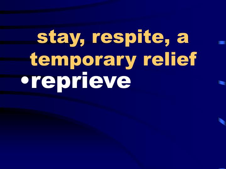 Stay respite a temporary relief