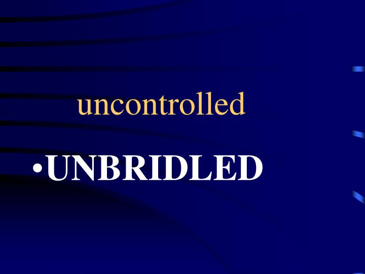 uncontrolled