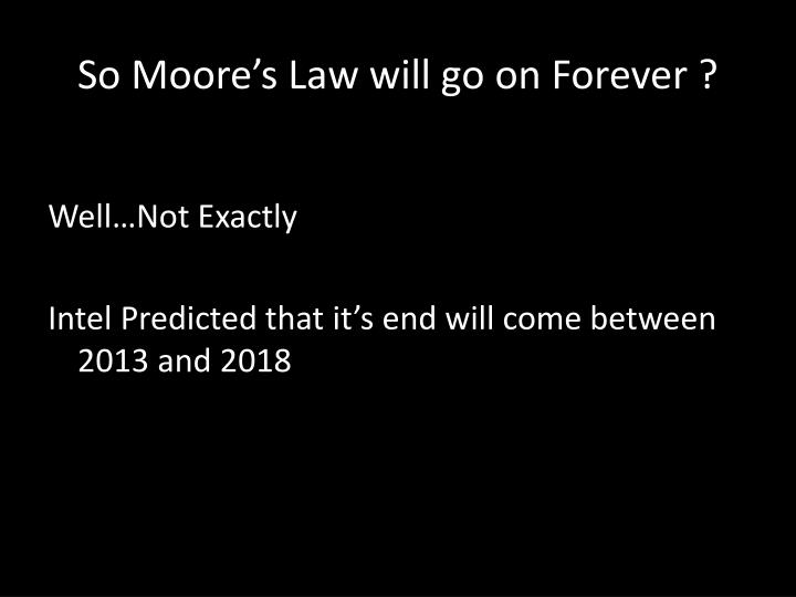 So Moore's Law will go on Forever ?