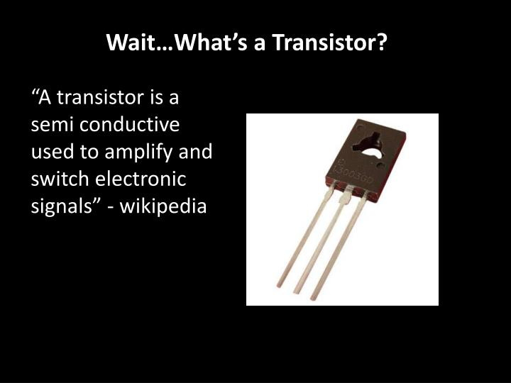 Wait…What's a Transistor?