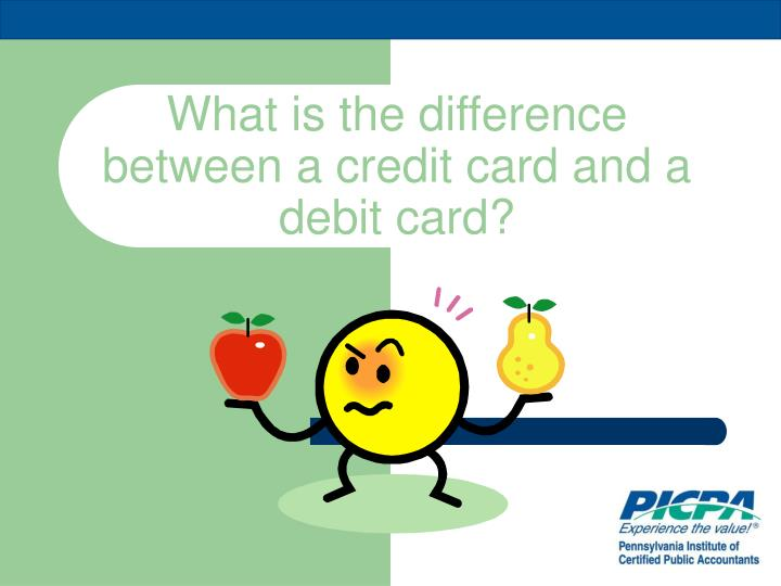 What is the difference between a credit card and a debit card?