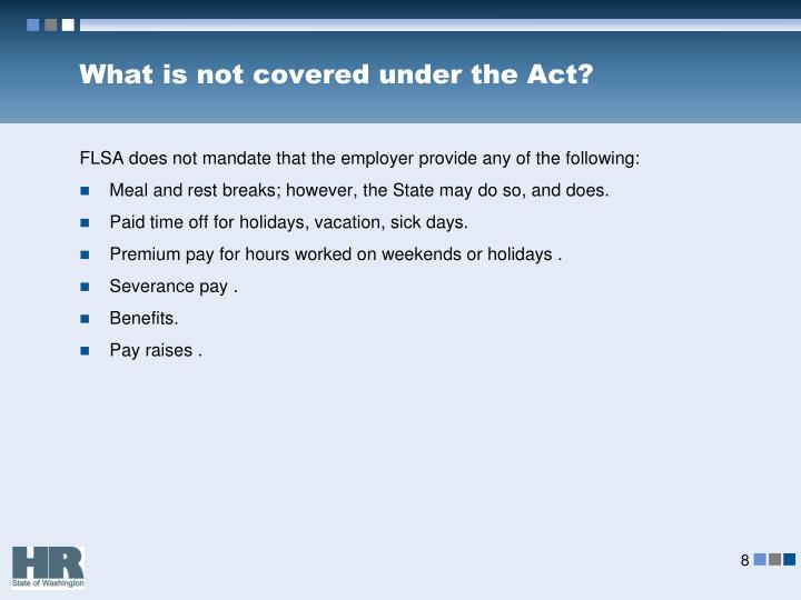 What is not covered under the Act?