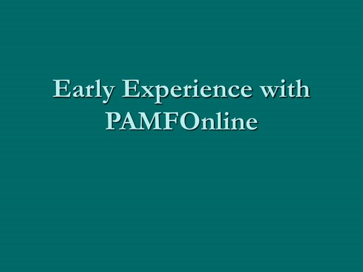 Early Experience with PAMFOnline